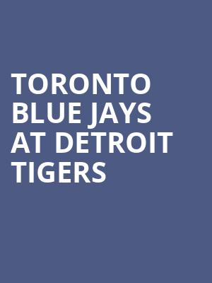 Toronto Blue Jays at Detroit Tigers at Comerica Park